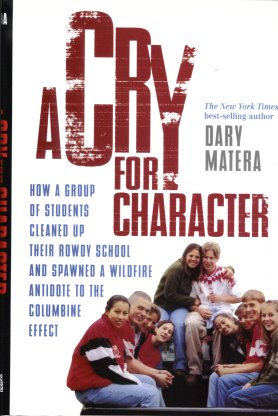 Image for A Cry for Character: How a Group of Students Cleaned Up Their Rowdy School and Spawned a Wildfire Antidote to the Renegade Columbine Effect