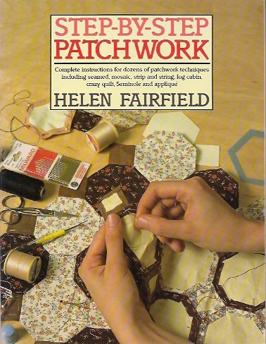 Image for Step-By-Step Patchwork:  Complete Instructions for Dozens of Patchwork Techniques Including Seamed, Mosaic, Strip and String, Log Cabin, Crazy Quilt,