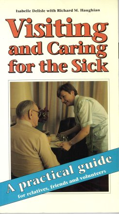 Image for Visiting and Caring for the Sick:  A Practical Guide for Relatives, Friends and Volunteers
