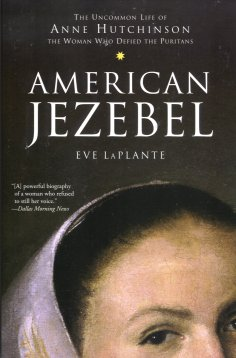 Image for American Jezebel: The Uncommon Life of Anne Hutchinson, the Woman Who Defied the Puritans