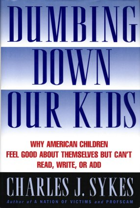 Image for Dumbing Down Our Kids: Why America's Children Feel Good about Themselves but Can't Read, Write, or Add