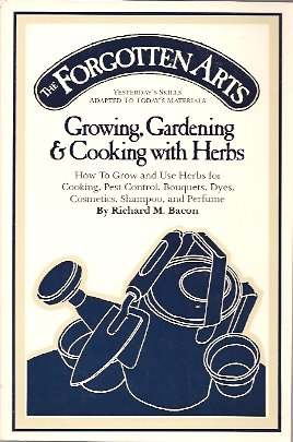 Image for Forgotten Arts:   Growing, Gardening and Cooking With Herbs