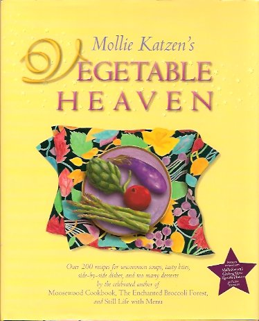 Image for Mollie Katzen's Vegetable Heaven:   Over 200 Recipes For Uncommon Soups, Tasty Bites, Side Dishes, And Too Many Desserts