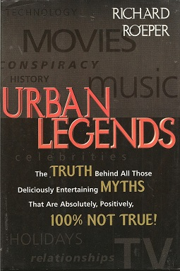 Image for Urban Legends:   The Truth Behind All Those Deliciously Entertaining Myths That Are Absolutely, Positively, 100% Not True