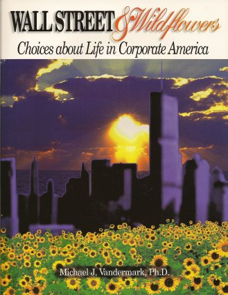 Image for Wall Street & Wildflowers: Choices about Life in Corporate America