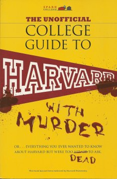 Image for The Unofficial College Guide to Harvard-- With Murder:  Everything You Ever Wanted to Know about Harvard But Were Too Dead to Ask