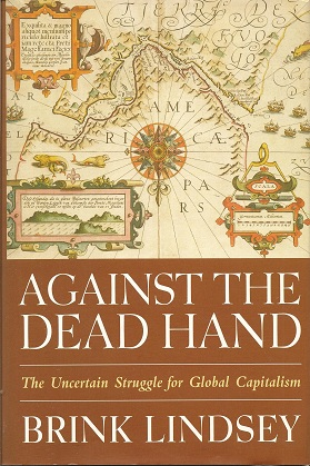 Image for Against the Dead Hand:  The Uncertain Struggle for Global Capitalism