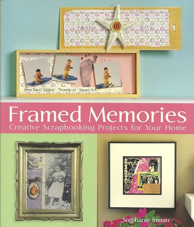 Image for Framed Memories: Creative Scrapbooking Projects for Your Home
