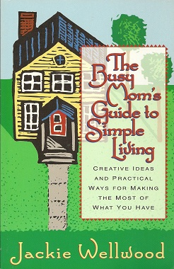 Image for The Busy Mom's Guide to Simple Living:   Creative Ideas And Practical Ways for Making the Most Out of What You Have