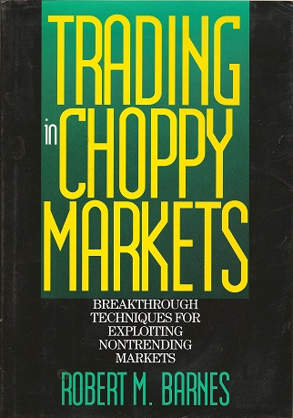 Image for Trading in Choppy Markets:  Breakthrough Techniques for Exploiting Non-Trending Markets