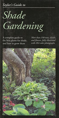 Image for Taylor's Guide to Shade Gardening:  More Than 350 Trees, Shrubs, and Flowers That Thrive Under Difficult Conditions, Illustrated with Color Photographs and Detailed Drawings