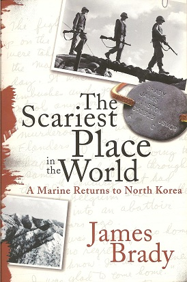 Image for The Scariest Place in the World:  A Marine Returns to North Korea
