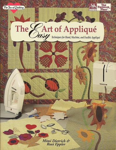 Image for The Easy Art of Applique:  Techniques for Hand, Machine, and Fusible Applique