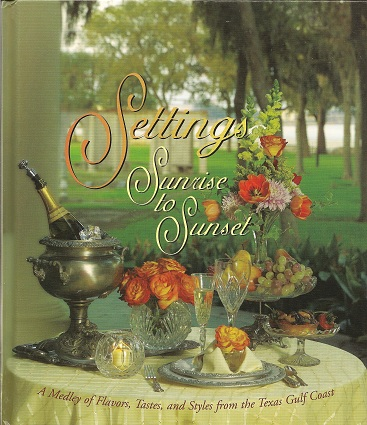 Image for Settings Sunrise to Sunset:  A Medley of Flavors, Tastes, and Styles from the Texas Gulf Coast