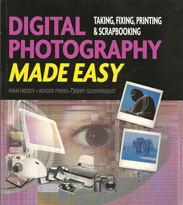 Image for Digital Photography Made Easy: Taking, Fixing, Printing, and Scrapbooking