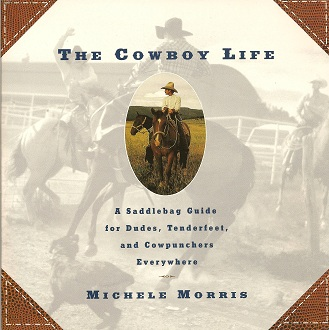 Image for The Cowboy Life:  A Saddlebag Guide for Dudes, Tenderfeet, and Cowpunchers Everywhere