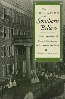 Image for The Education of the Southern Belle:  Higher Education and Student Socialization in the Antebellum South