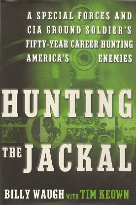 Image for Hunting the Jackal:  A Special Forces and CIA Ground Soldier's Fifty-Year Career Hunting America's Enemies