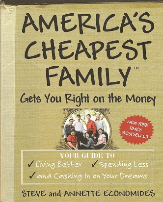 Image for America's Cheapest Family Gets You Right on the Money:  Your Guide to Living Better, Spending Less, and Cashing in on Your Dreams