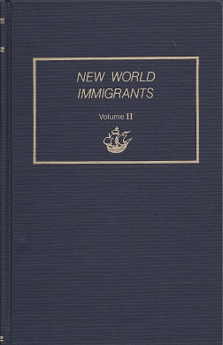 Image for New World Immigrants. A Consolidation of Ship Passenger Lists and Associated Data from Periodical Literature. In Two Volumes. Volume II
