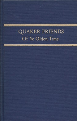 Image for Our Quaker Friends of Ye Olden Time:  Being in Part a Transcript of the Minute Books of Cedar Creek Meeting, Hanover County, and the South River Meeting, Campbell County, Virginia