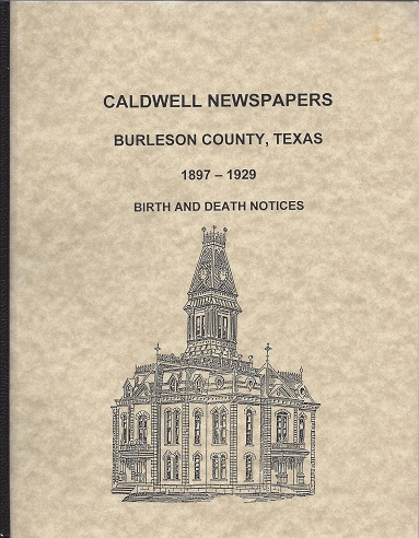 Image for Caldwell Newspapers Burleson County, Texas 1897 - 1929 Birth and Death Notices