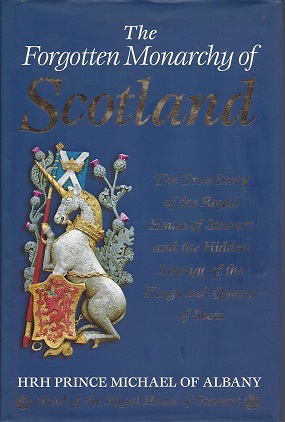 Image for The Forgotten Monarchy of Scotland:  The True Story of the Royal House of Stewart and the Hidden Lineage of the Kings and Queens of Scots