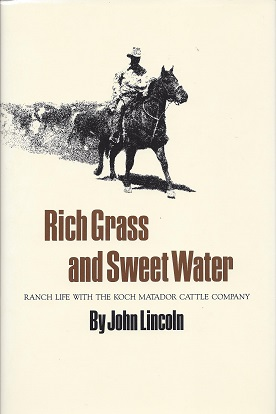 Image for Rich Grass and Sweet Water:  Ranch Life with the Koch Matador Cattle Company