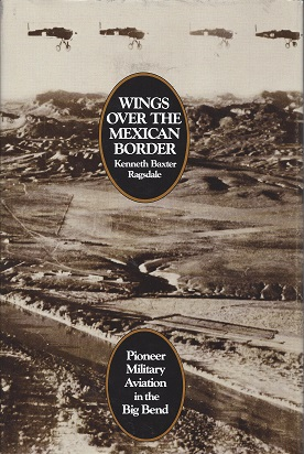 Image for Wings over the Mexican Border: Pioneer Military Aviation in the Big Bend