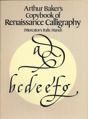 Image for Arthur Baker's Copybook of Renaissance Calligraphy (Mercator's Italic Hand)