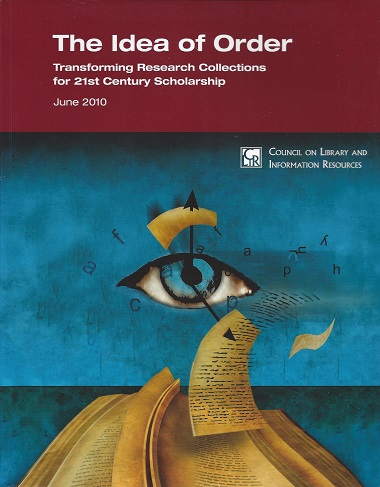 Image for The Idea of Order:  Transforming Research Collections for 21st Century Scholarship