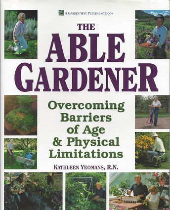 Image for The Able Gardener:  Overcoming Barriers of Age & Physical Limitations