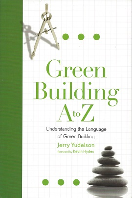 Image for Green Building A to Z:  Understanding the Language of Green Building