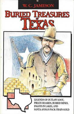 Image for Buried Treasures of Texas: Legends of Outlaw Loot, Pirate Hoards, Buried Mines, Ingots in Lakes, and Santa Anna's Pack-Train Gold
