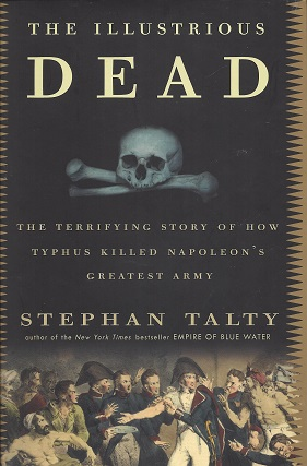 Image for The Illustrious Dead:  The Terrifying Story of How Typhus Killed Napoleon's Greatest Army