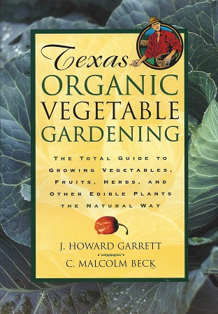 Image for Texas Organic Vegetable Gardening:  The Total Guide to Growing Vegetables, Fruits, Herbs, and Other Edible Plants the Natural Way