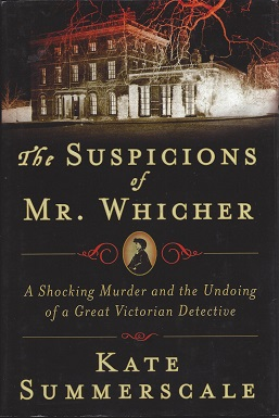 Image for The Suspicions of Mr. Whicher:  A Shocking Murder and the Undoing of a Great Victorian Detective