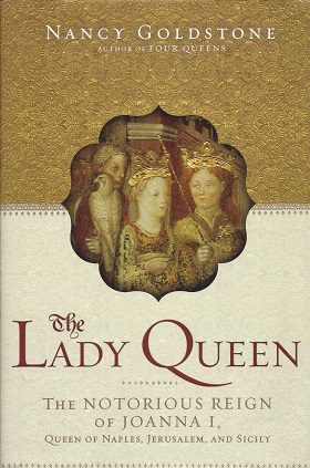 Image for The Lady Queen:  The Notorious Reign of Joanna I, Queen of Naples, Jerusalem, and Sicily