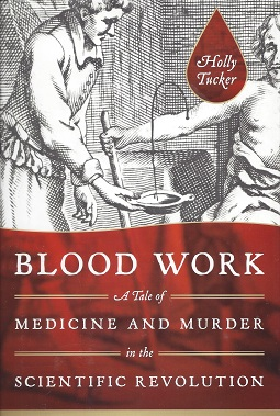 Image for Blood Work:  A Tale of Medicine and Murder in the Scientific Revolution