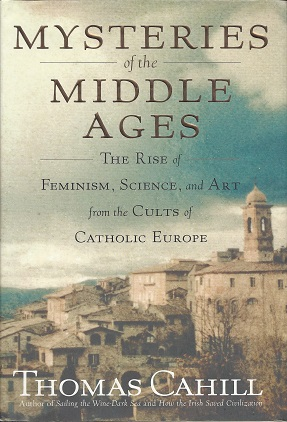 Image for Mysteries of the Middle Ages:  The Rise of Feminism, Science, and Art from the Cults of Catholic Europe