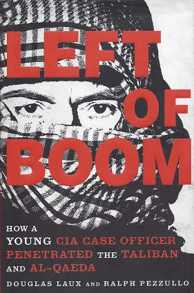 Image for Left of Boom: How a Young CIA Case Officer Penetrated the Taliban and Al-Quaeda