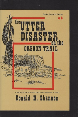 Image for The Utter Disaster on the Oregon Trail: The Utter and Van Ornum Massacres of 1860