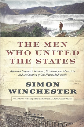 Image for The Men Who United The States: America's Explorers, Inventors, Eccentrics, and Mavericks, and the Creation of One Nation, Indivisble