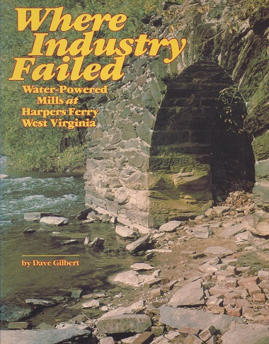 Image for Where Industry Failed: Water-Powered Mills at Harpers Ferry West Virginia
