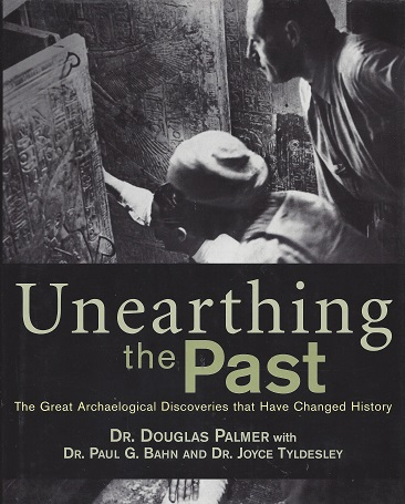 Image for Unearthing the Past: The Great Archaelogical Discoveries that Have Changed History