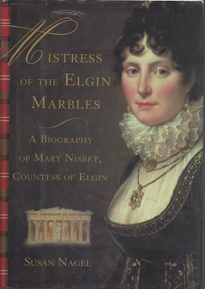 Image for Mistress of the Elgin Marbles:  A Biography of Mary Nisbet, Countess of Elgin