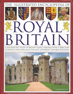 Image for The Illustrated Encyclopedia of Royal Britain: A Magnificent Study of Britain's Royal Heritage with a Directory of Royalty and over 120 of the Most Important Historic Buildings
