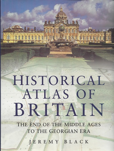 Image for Historical Atlas of Britain: The End of the Middle Ages to the Georgian Era