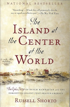 Image for The Island at the Center of the World: The Epic Story of Dutch Manhattan and the Forgotton Colony that Shaped America