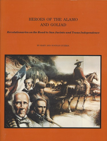 Image for Heroes of the Alamo and Golliad: Revolutionaries on the Road to San Jacinto and Texas Independence